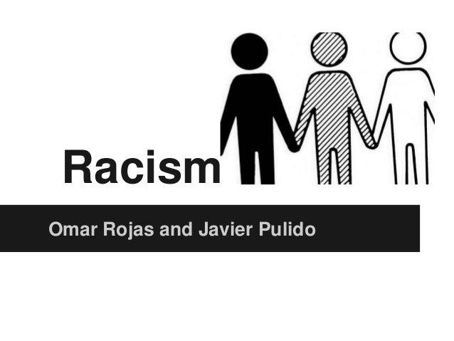RacismOmar Rojas and Javier Pulido