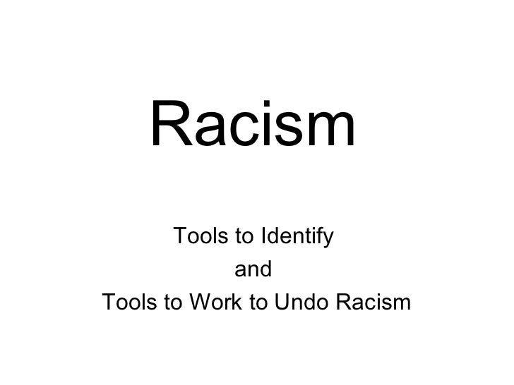 Racism       Tools to Identify             andTools to Work to Undo Racism
