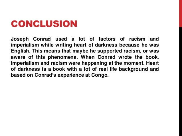 racism in heart of darkness Exploring anti-imperialist and racist qualities in heart of darkness by bryant y  (spring 2014) joseph conrad's novel, heart of darkness, illustrates the state.