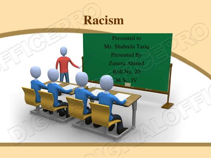 Racism     Presented to   Ms. Shahnila Tariq     Presented By    Zunera Ahmed      Roll No. 20       M.Sc. IV