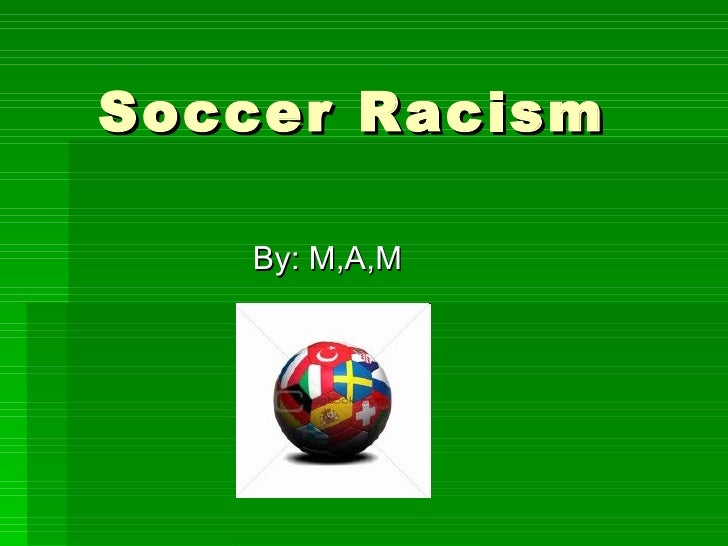 Soccer Racism By: M,A,M