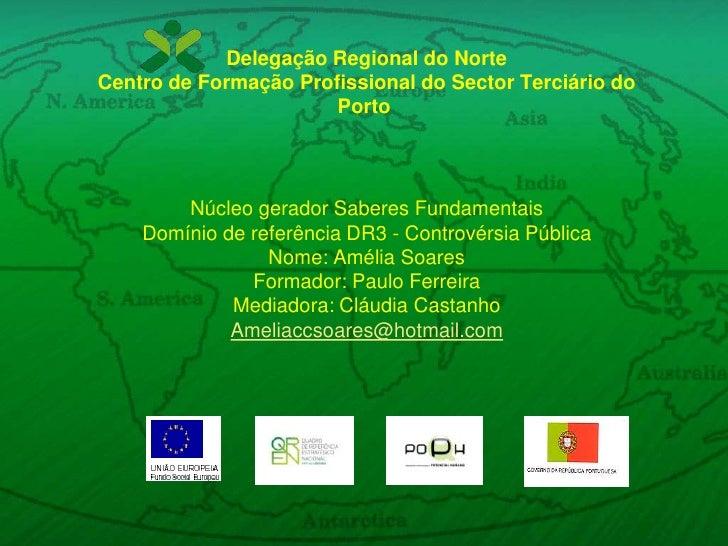 Delegação Regional do NorteCentro de Formação Profissional do Sector Terciário do PortoNúcleo gerador Saberes Fundamentai...