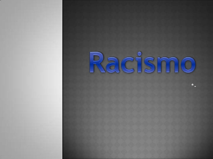 Racismo<br />*-<br />