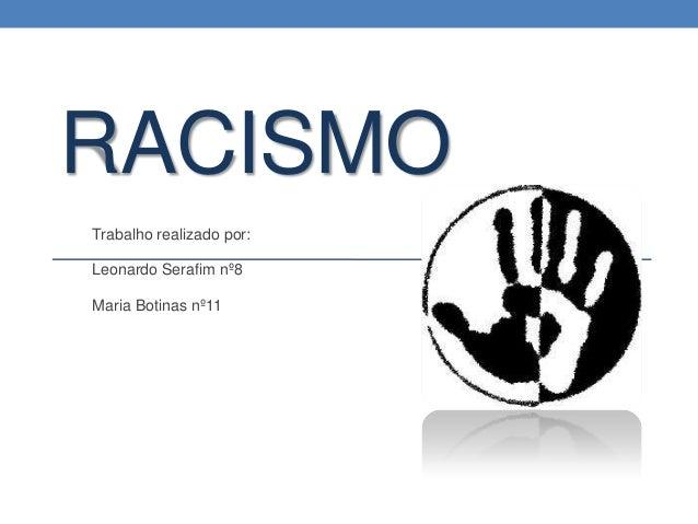 RACISMO Trabalho realizado por: Leonardo Serafim nº8 Maria Botinas nº11