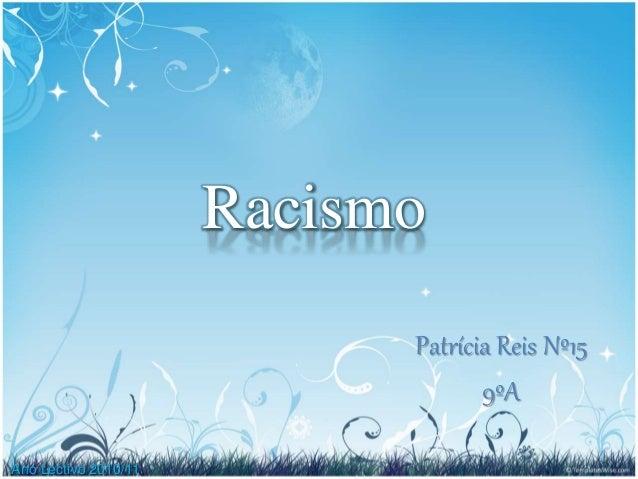 Racismo Patrícia Reis Nº15 9ºA Ano Lectivo 2010/11
