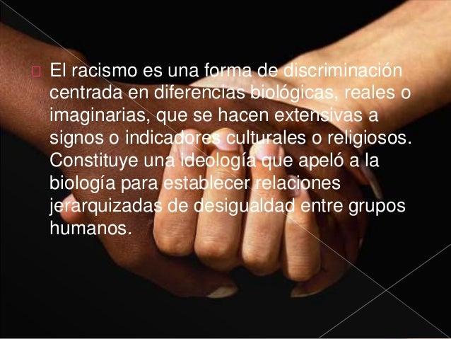 Los racistas son personas que creen que  características biológicas innatas y heredadas  determinan el comportamiento huma...