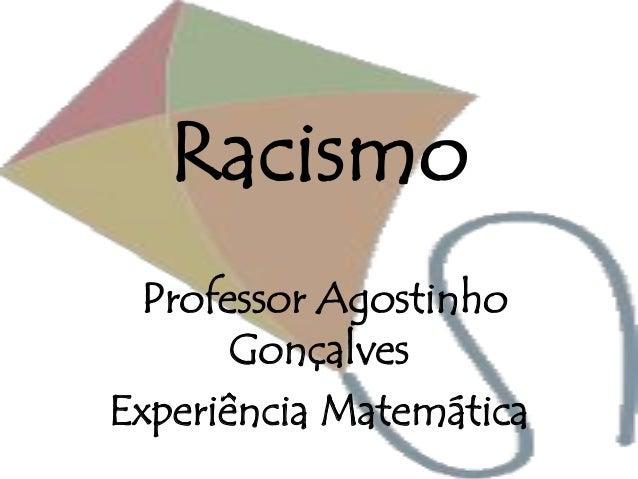 Racismo Professor Agostinho Gonçalves Experiência Matemática