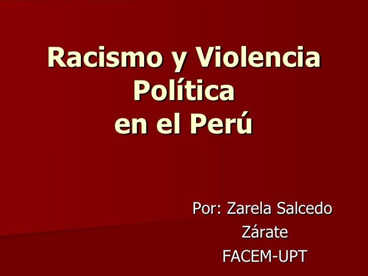 Racismo y Violencia Política en el Perú Por: Zarela Salcedo  Zárate FACEM-UPT