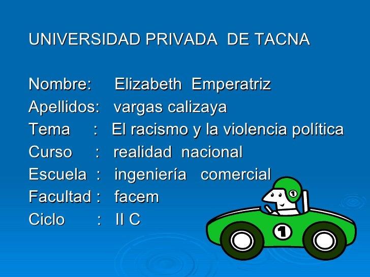 UNIVERSIDAD PRIVADA  DE TACNA  Nombre:  Elizabeth  Emperatriz Apellidos:  vargas calizaya  Tema  :  El racismo y la violen...