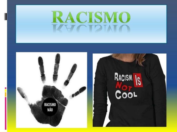  O racismo é a tendência do pensamento, ou do modo de pensar em  que se dá grande importância à noção da existência de ra...