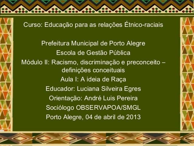 Curso: Educação para as relações Étnico-raciais Prefeitura Municipal de Porto Alegre Escola de Gestão Pública Módulo II: R...