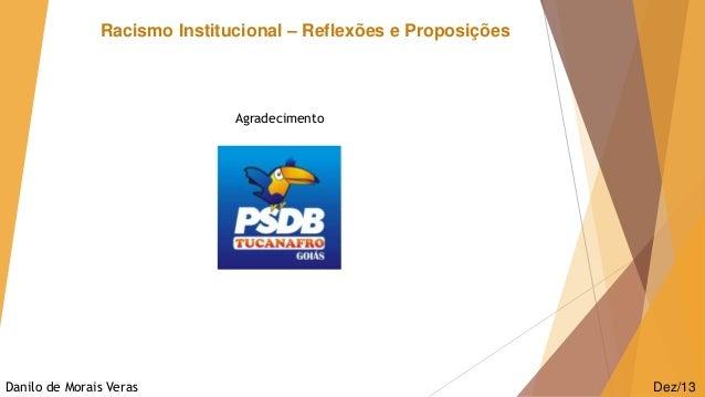 Racismo Institucional – Reflexões e Proposições  Agradecimento  Danilo de Morais Veras  Dez/13