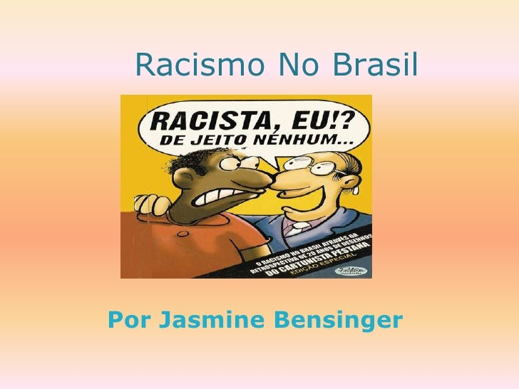Racismo No BrasilPor Jasmine Bensinger