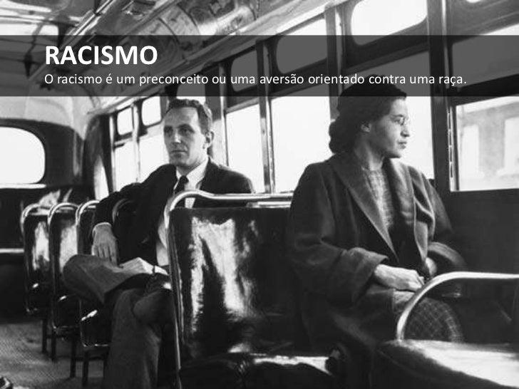 RACISMOO racismo é um preconceito ou uma aversão orientado contra uma raça.<br />