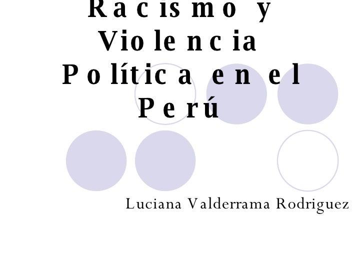 Racismo y Violencia Política en el Perú Luciana Valderrama Rodriguez