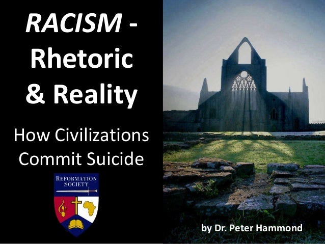 RACISM - Rhetoric & Reality How Civilizations Commit Suicide by Dr. Peter Hammond