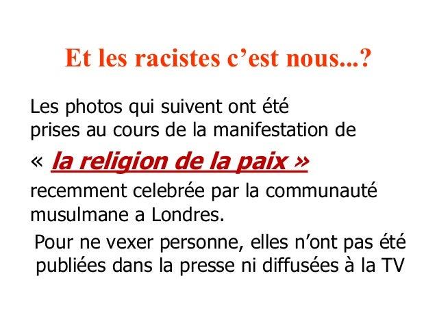 Et les racistes c'est nous...?  Les photos qui suivent ont été  prises au cours de la manifestation de  « la religion de l...