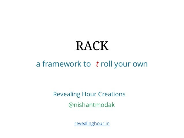 RACK a framework to t roll your own  Revealing Hour Creations @nishantmodak revealinghour.in