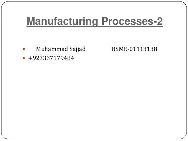Manufacturing Processes-2  Muhammad Sajjad BSME-01113138  +923337179484