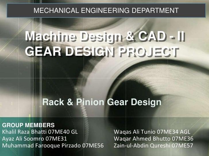 MECHANICAL ENGINEERING DEPARTMENT<br />Machine Design & CAD - II GEAR DESIGN PROJECT<br />Rack & Pinion Gear Design<br />G...