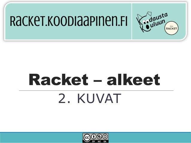 Racket – alkeet 2. KUVAT