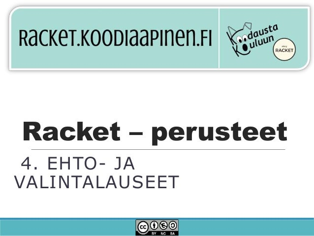 Racket – perusteet 4. EHTO- JA VALINTALAUSEET