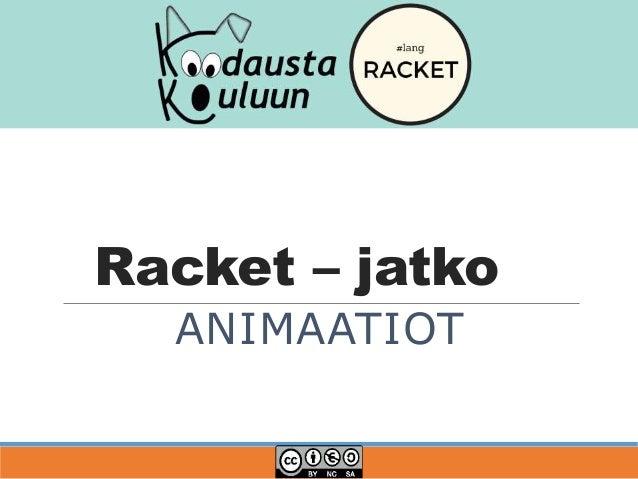 Racket – jatko ANIMAATIOT