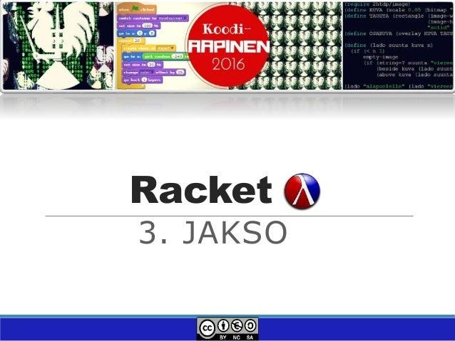 Racket 3. JAKSO