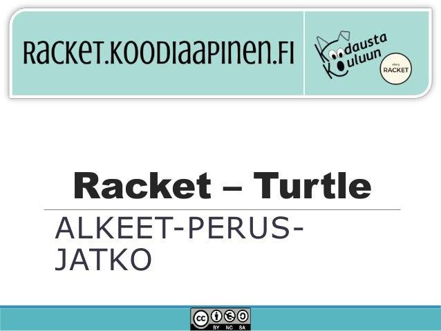 Racket – Turtle ALKEET-PERUS- JATKO