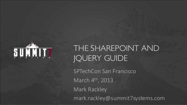 THE SHAREPOINT ANDJQUERY GUIDESPTechCon San FranciscoMarch 4th, 2013Mark Rackleymark.rackley@summit7systems.com