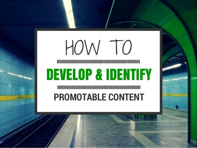 DEVELOP & IDENTIFY HOWTO PROMOTABLE CONTENT