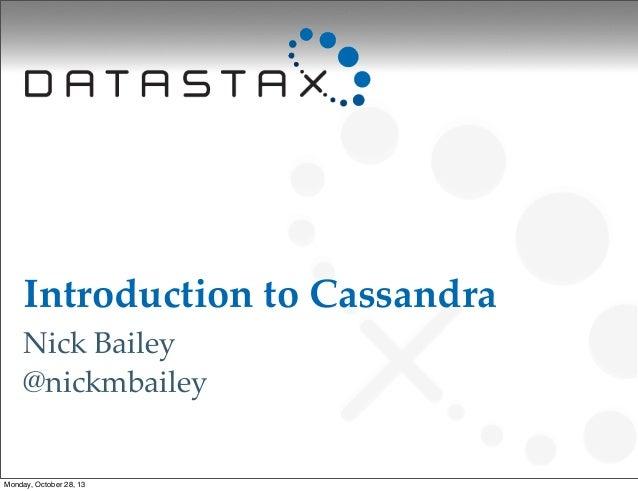Introduction to Cassandra Nick Bailey @nickmbailey  Monday, October 28, 13
