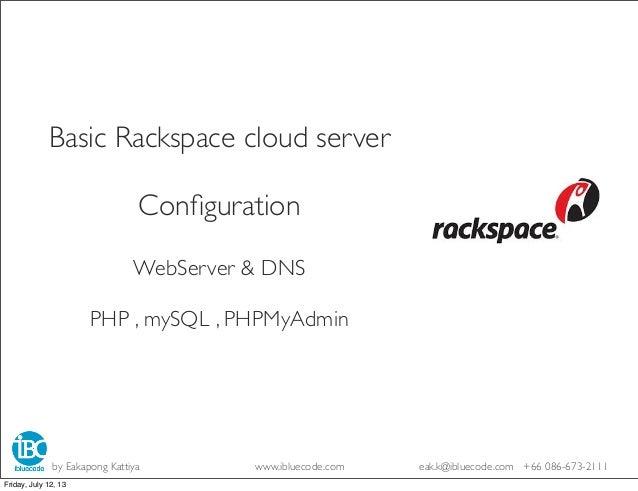 Basic Rackspace cloud server Configuration WebServer & DNS PHP , mySQL , PHPMyAdmin by Eakapong Kattiya www.ibluecode.com e...