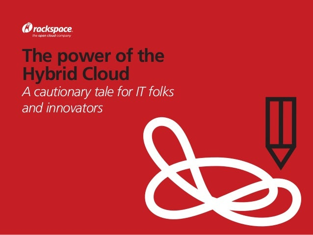 The power of the Hybrid Cloud A cautionary tale for IT folks and innovators