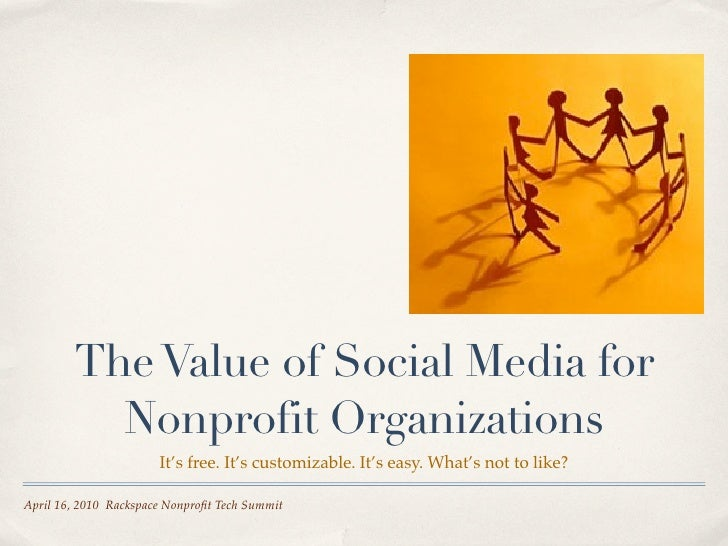 The Value of Social Media for           Nonprofit Organizations                        It's free. It's customizable. It's ...