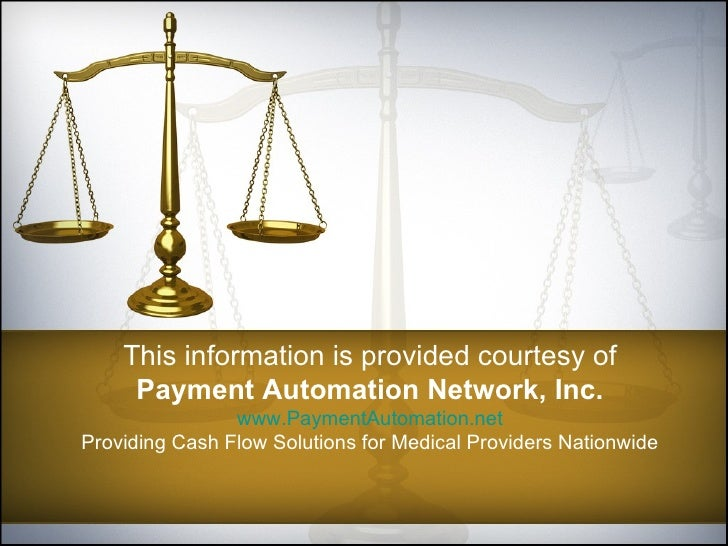 This information is provided courtesy of Payment Automation Network, Inc. www.PaymentAutomation.net Providing Cash Flow So...