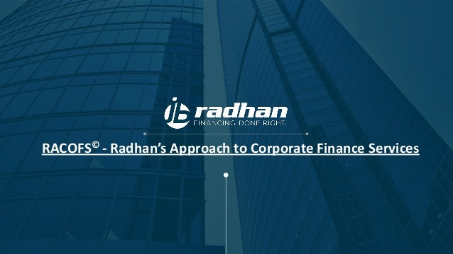 Approach to Corporate Finance ServicesRadhan's-©RACOFS