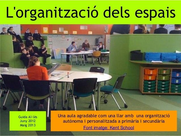 Guida Al·lèsJuny 2012Maig 2013Una aula agradable com una llar amb una organitzacióautònoma i personalitzada a primària i s...