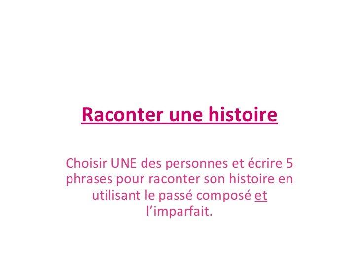 Raconter une histoire Choisir UNE des personnes et écrire 5 phrases pour raconter son histoire en utilisant le passé compo...