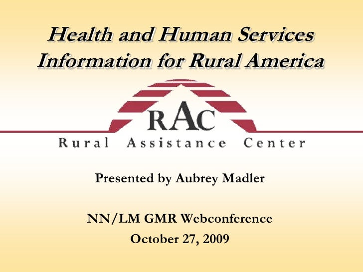 Health and Human Services <br />Information for Rural America<br />Presented by Aubrey Madler<br />NN/LM GMR Webconference...