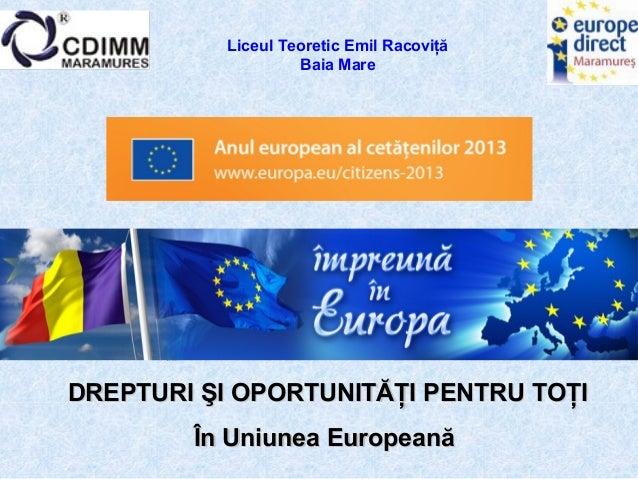 """""""""""ÎMPREUNĂ ÎN EUROPAÎMPREUNĂ ÎN EUROPA -- DREPTURI ŞI OPORTUNITĂŢI PENTRU TOŢIDREPTURI ŞI OPORTUNITĂŢI PENTRU TOŢI În Uniu..."""