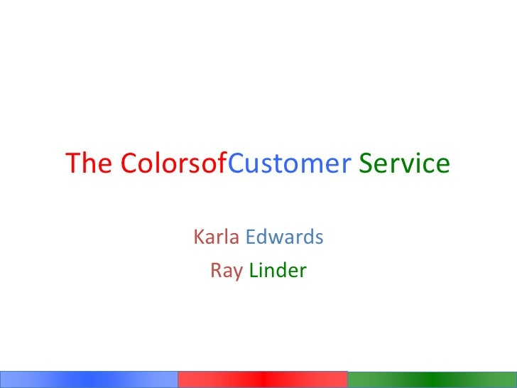 The ColorsofCustomer Service<br />Karla Edwards<br />Ray Linder<br />