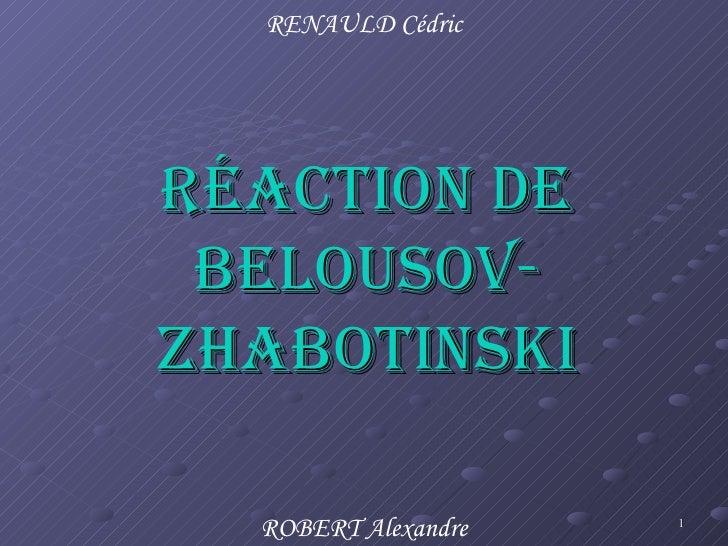 RÉACTION DE BELOUSOV-ZHABOTINSKI RENAULD Cédric ROBERT Alexandre