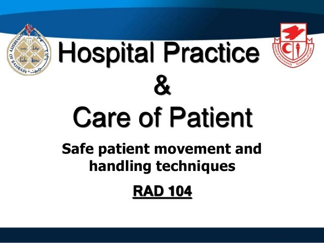 Hospital Practice & Care of Patient RAD 104 Safe patient movement and handling techniques