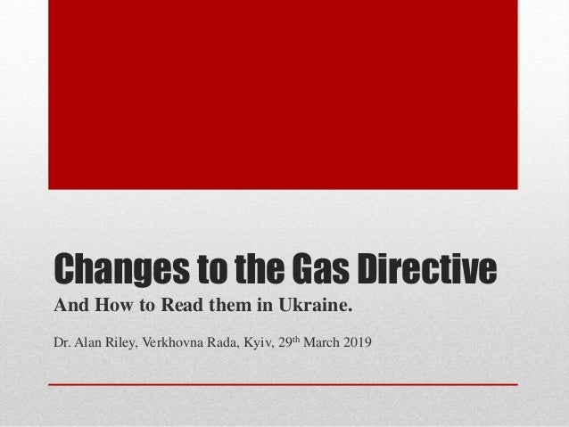 Changes to the Gas Directive And How to Read them in Ukraine. Dr. Alan Riley, Verkhovna Rada, Kyiv, 29th March 2019