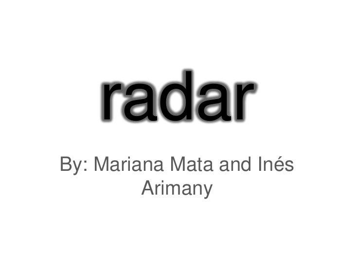 radar<br />By: Mariana Mata and Inés Arimany <br />