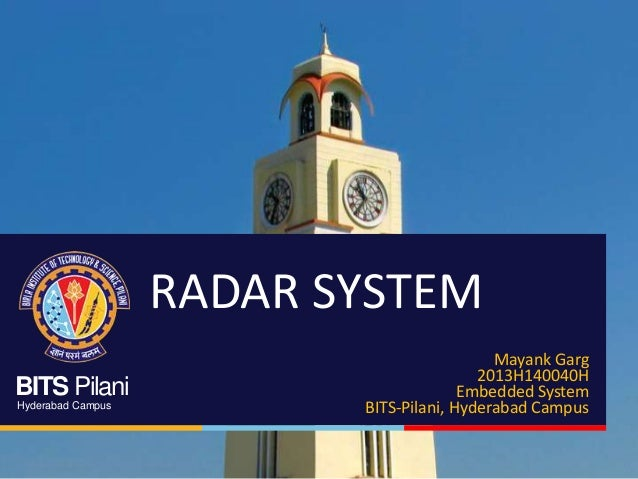 BITS Pilani Hyderabad Campus RADAR SYSTEM Mayank Garg 2013H140040H Embedded System BITS-Pilani, Hyderabad Campus