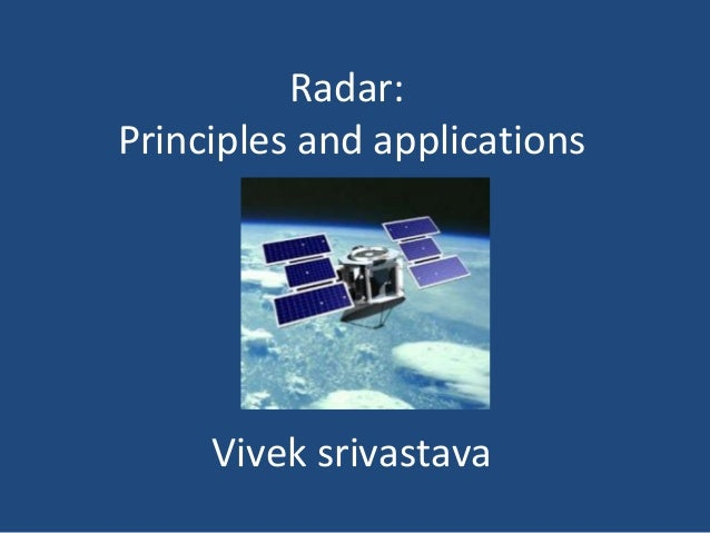Radar: Principles and applications Vivek srivastava