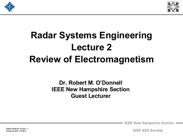 IEEE New Hampshire Section Radar Systems Course 1 Review E & M 1/1/2010 IEEE AES Society Radar Systems Engineering Lecture...