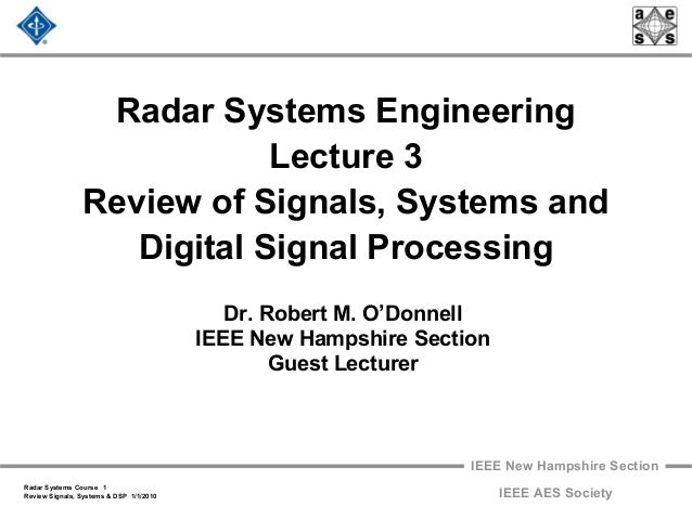 IEEE New Hampshire Section Radar Systems Course 1 Review Signals, Systems & DSP 1/1/2010 IEEE AES Society Radar Systems En...